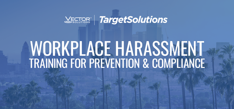 Comply with California Workplace Harassment Laws with Training from TargetSolutions