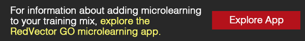 For information about adding microlearning to your training mix, explore the RedVector GO microlearning app.