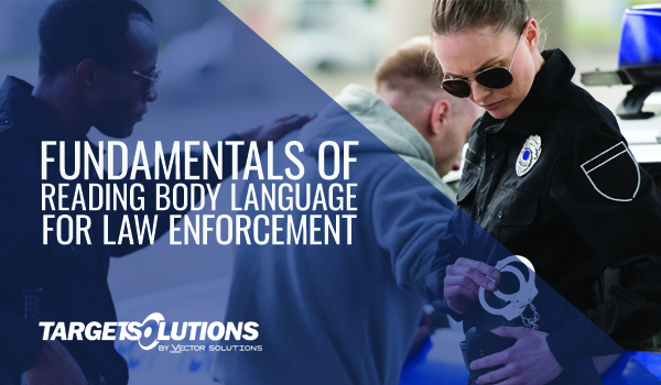 Fundamentals of reading body language for law enforcement